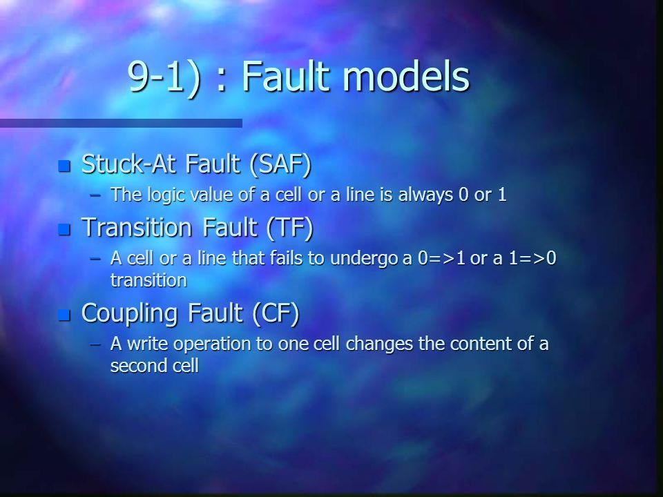 9-1) : Fault models Stuck-At Fault (SAF) Transition Fault (TF)