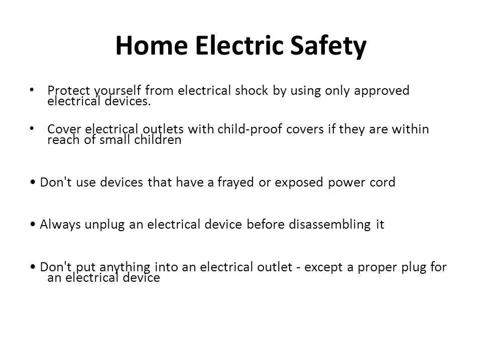 Home Electric Safety Protect yourself from electrical shock by using only approved electrical devices.