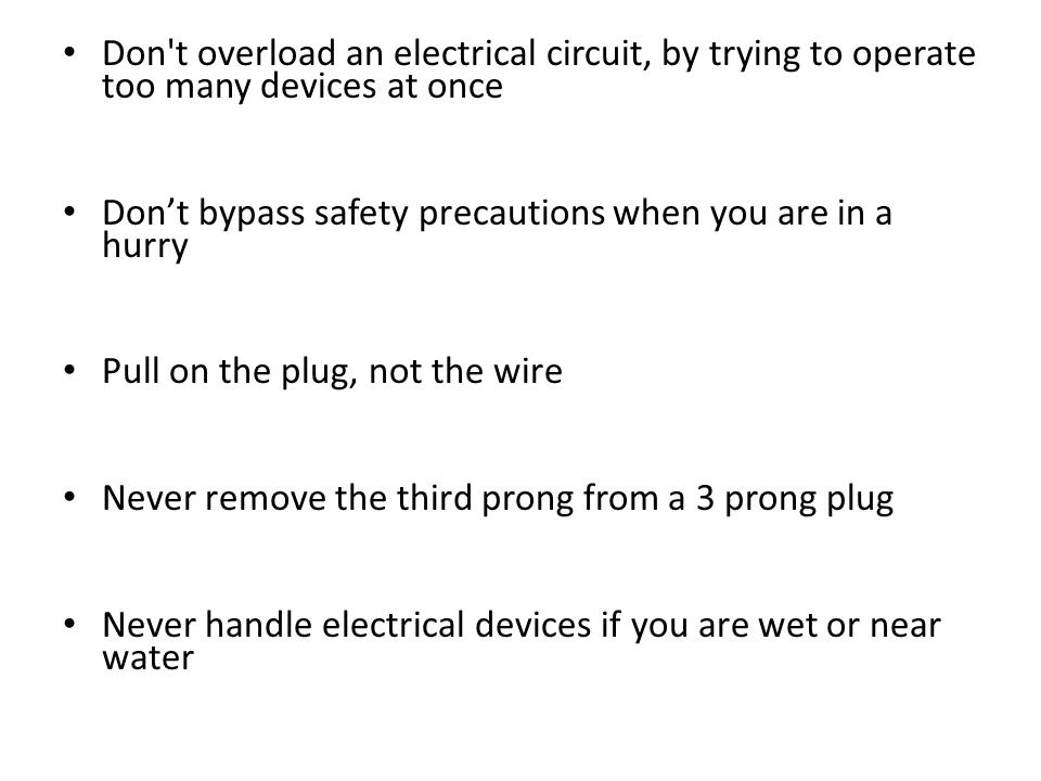 Don t overload an electrical circuit, by trying to operate too many devices at once