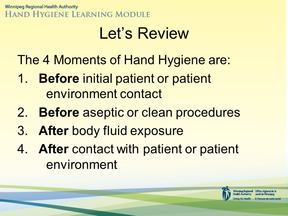 Let's Review The 4 Moments of Hand Hygiene are: