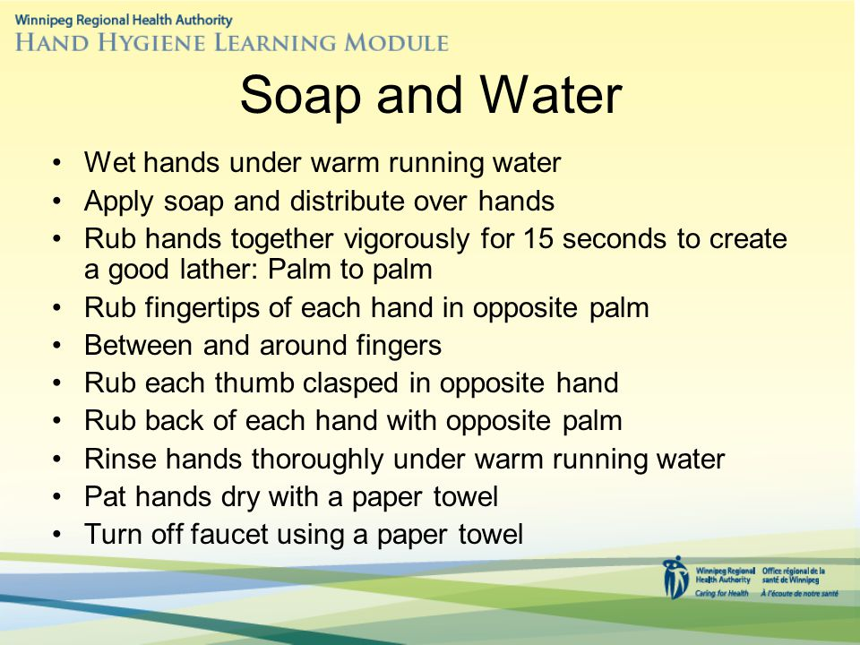 Soap and Water Wet hands under warm running water