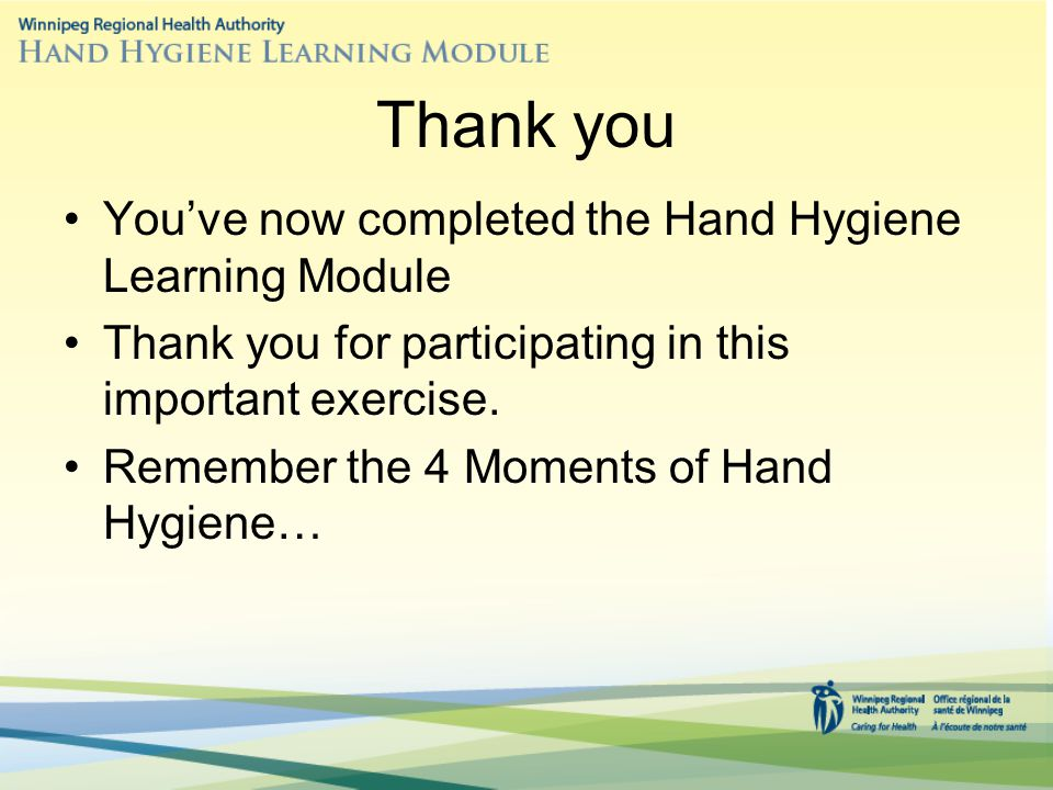Thank you You've now completed the Hand Hygiene Learning Module