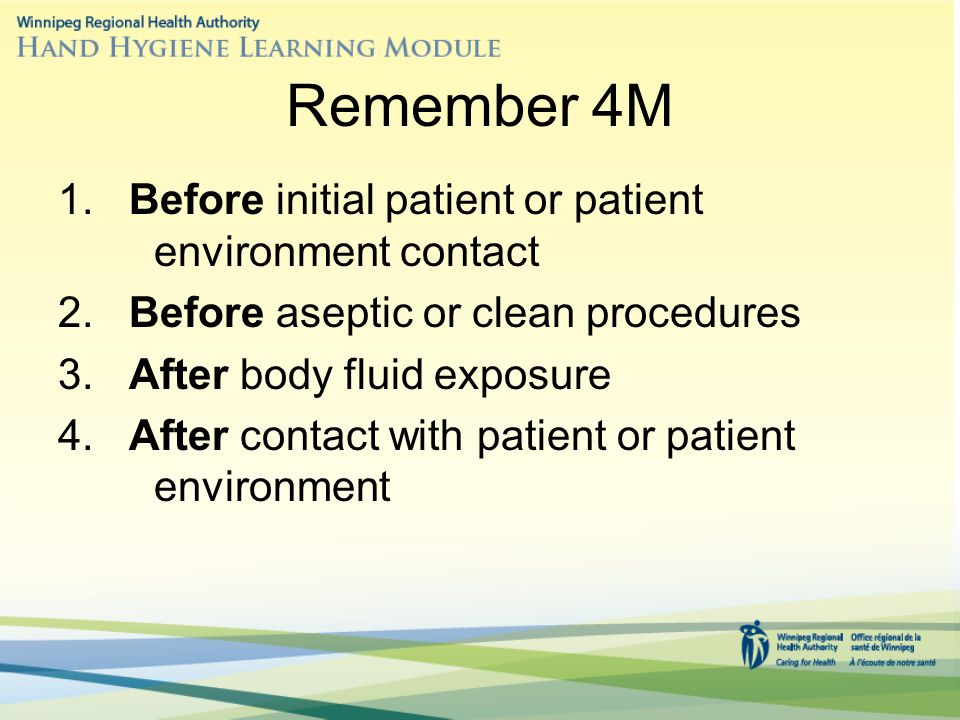 Remember 4M 1. Before initial patient or patient environment contact