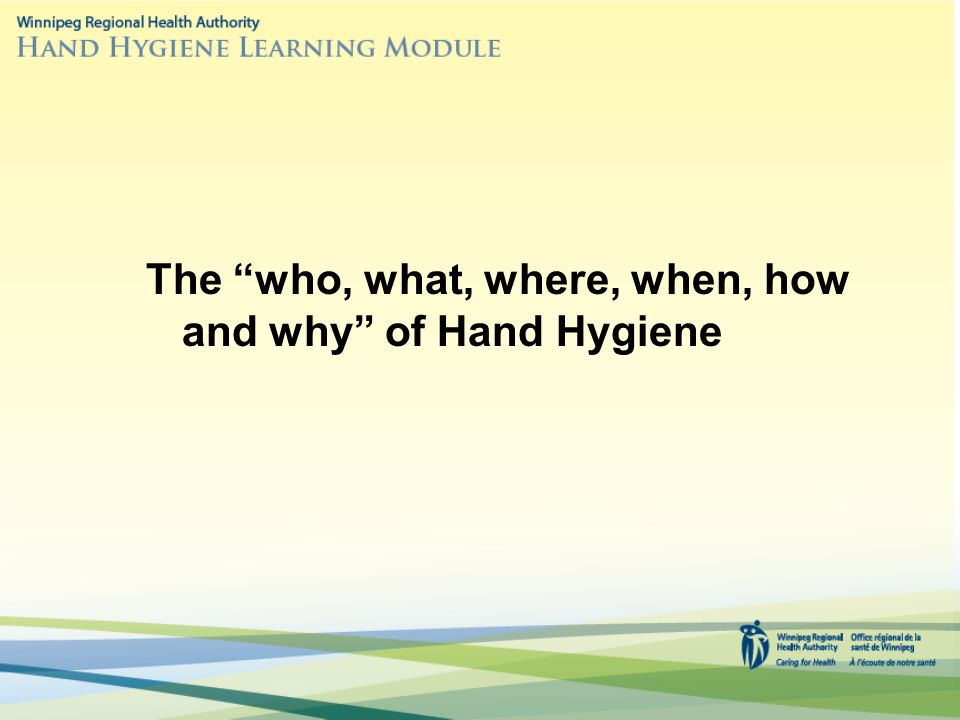 The who, what, where, when, how and why of Hand Hygiene