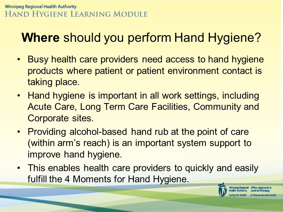 Where should you perform Hand Hygiene