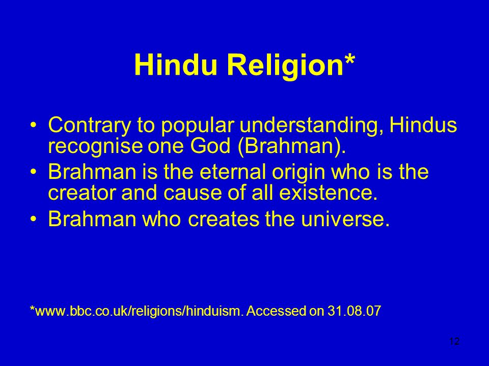 Hindu Religion* Contrary to popular understanding, Hindus recognise one God (Brahman).