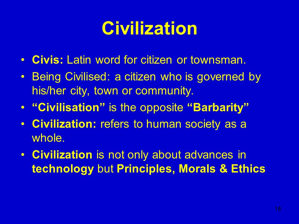 Civilization Civis: Latin word for citizen or townsman.