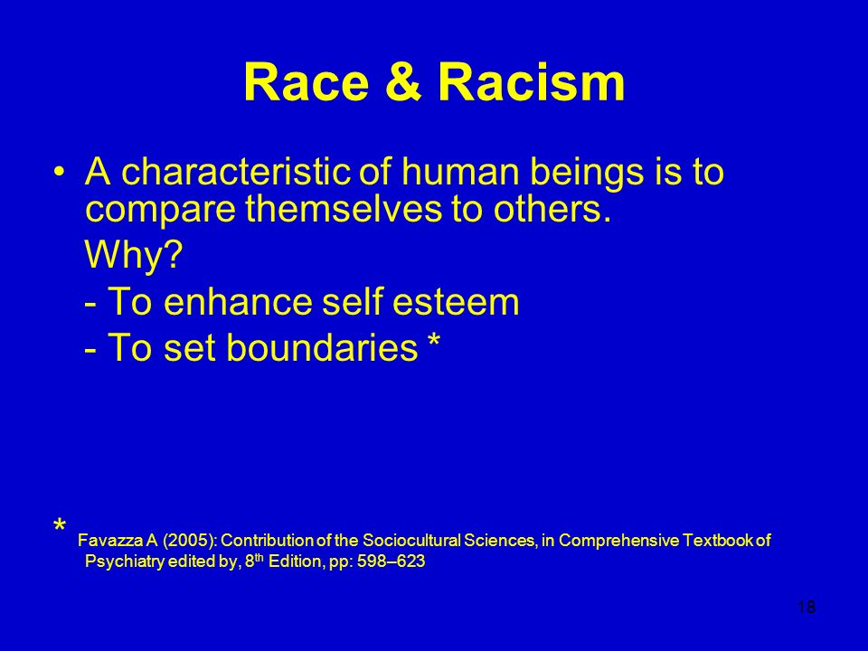 Race & Racism A characteristic of human beings is to compare themselves to others. Why - To enhance self esteem.