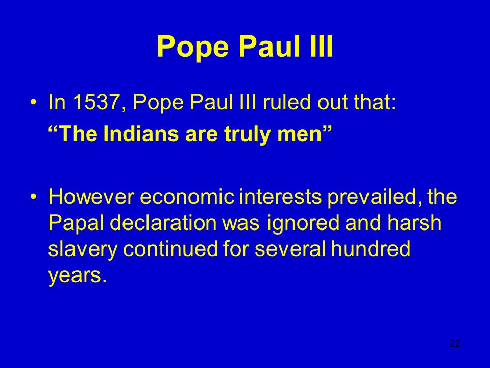 Pope Paul III In 1537, Pope Paul III ruled out that: