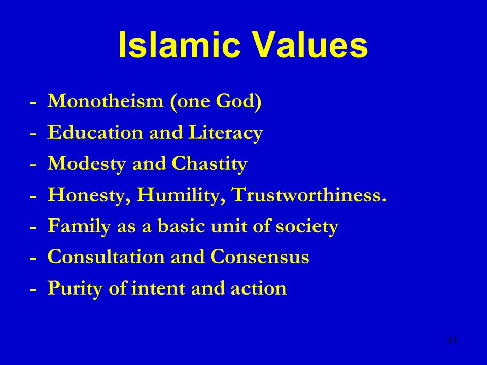 Islamic Values - Monotheism (one God) - Education and Literacy
