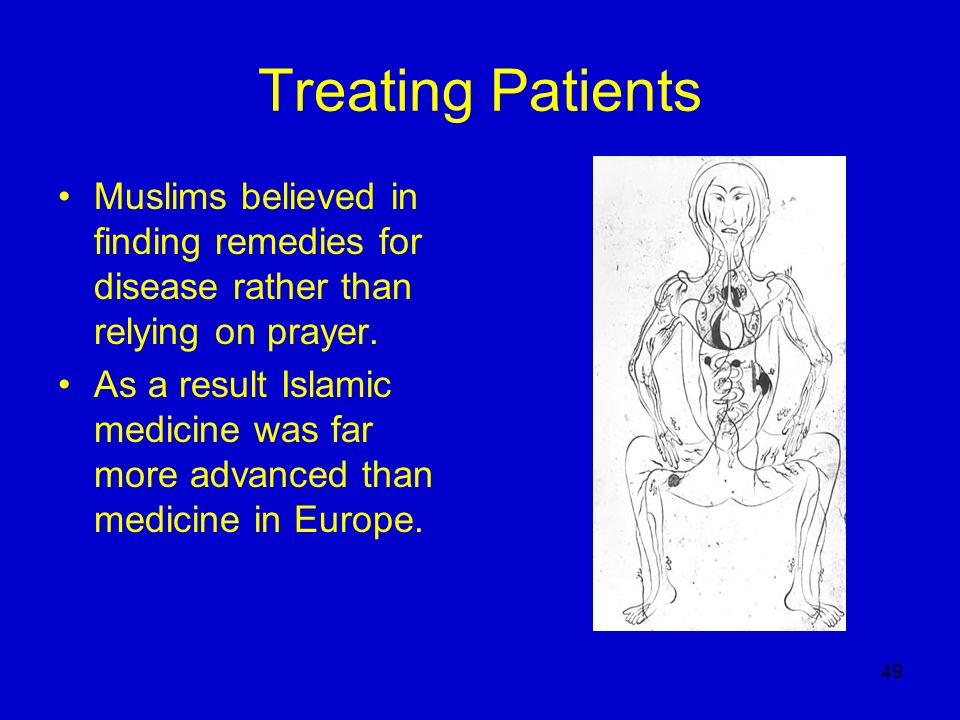 Treating Patients Muslims believed in finding remedies for disease rather than relying on prayer.