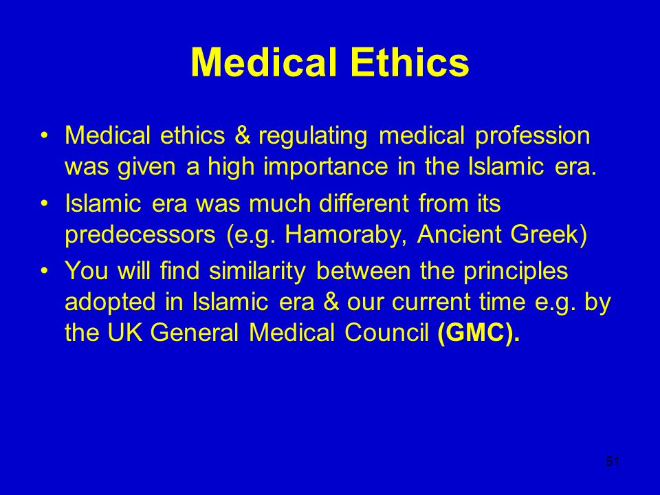 Medical Ethics Medical ethics & regulating medical profession was given a high importance in the Islamic era.