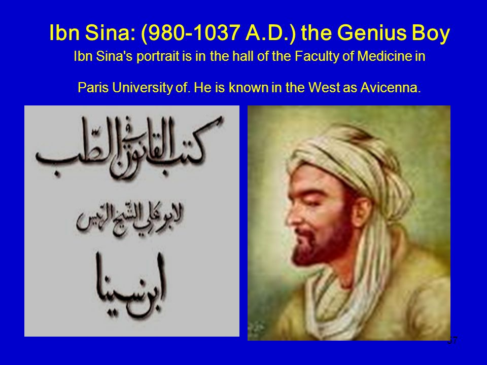 Ibn Sina: (980-1037 A.D.) the Genius Boy Ibn Sina s portrait is in the hall of the Faculty of Medicine in Paris University of.