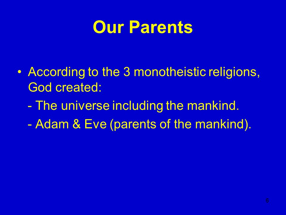 Our Parents According to the 3 monotheistic religions, God created: