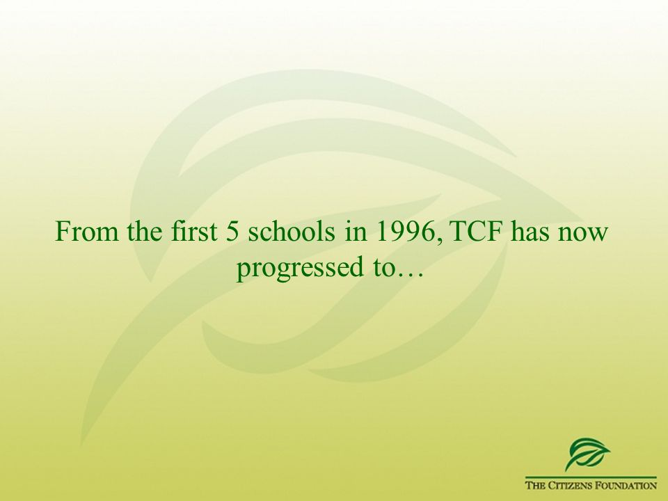 From the first 5 schools in 1996, TCF has now progressed to…