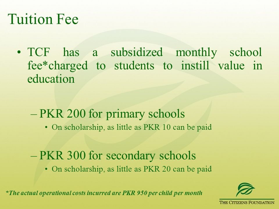 Tuition Fee TCF has a subsidized monthly school fee*charged to students to instill value in education.