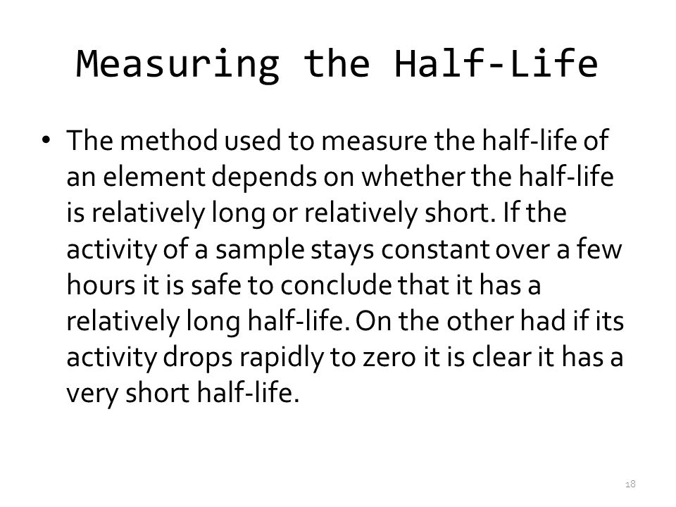 Measuring the Half-Life