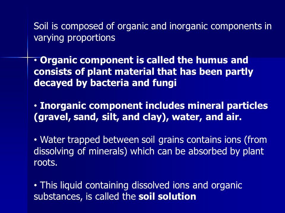 Soil is composed of organic and inorganic components in varying proportions