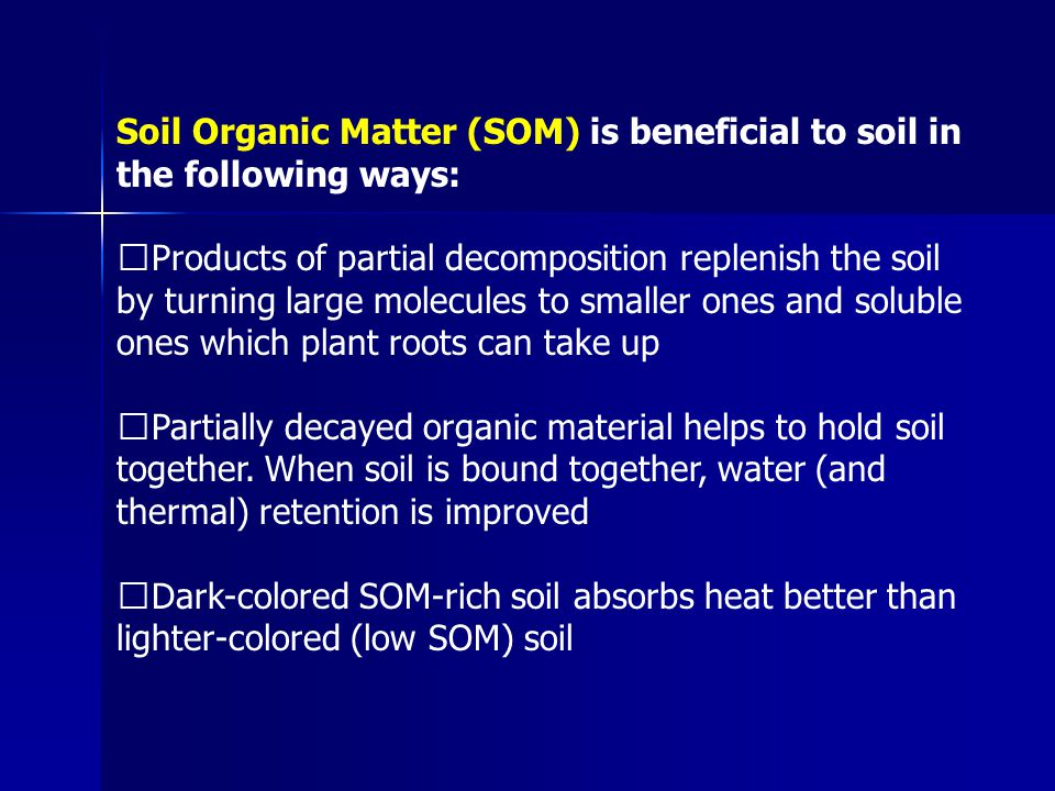 Soil Organic Matter (SOM) is beneficial to soil in the following ways: