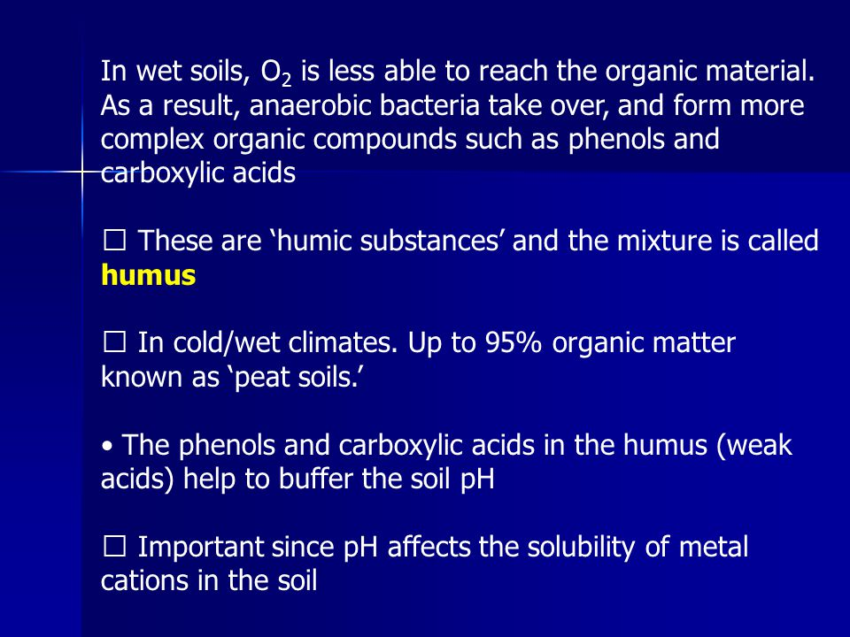 In wet soils, O2 is less able to reach the organic material