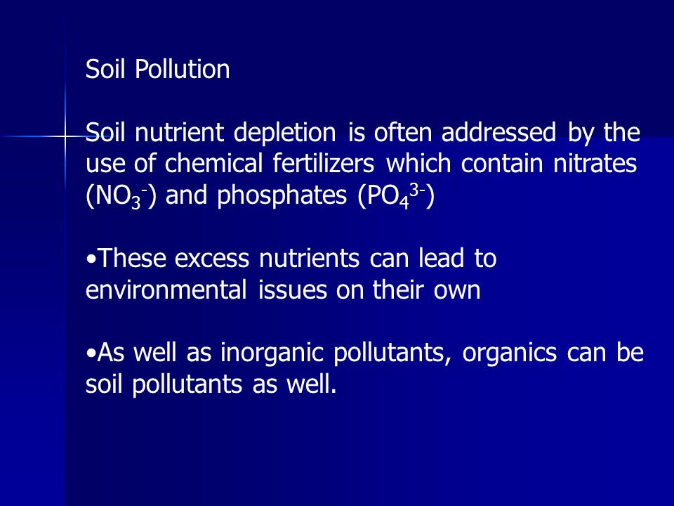 Soil Pollution Soil nutrient depletion is often addressed by the use of chemical fertilizers which contain nitrates (NO3-) and phosphates (PO43-)