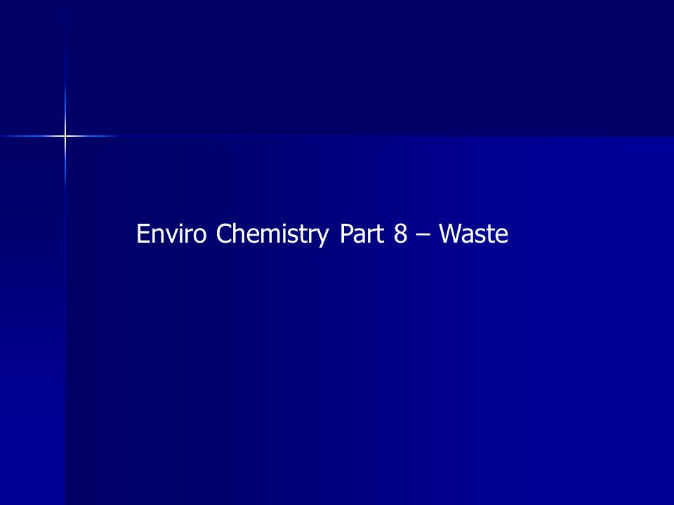 Enviro Chemistry Part 8 – Waste