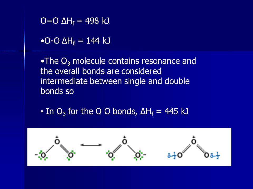 O=O ΔHf = 498 kJ •O-O ΔHf = 144 kJ.