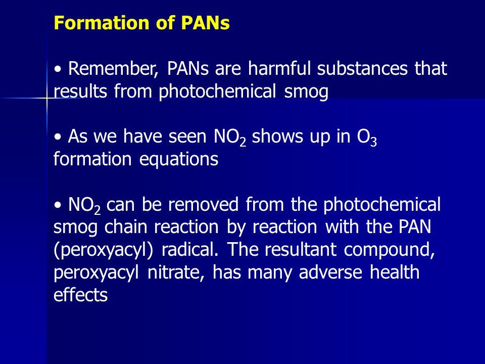 Formation of PANs • Remember, PANs are harmful substances that results from photochemical smog.