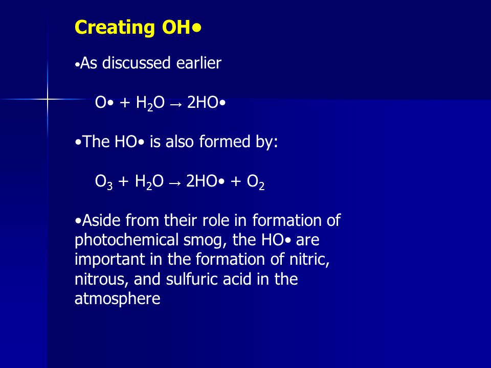 Creating OH• O• + H2O → 2HO• •The HO• is also formed by: