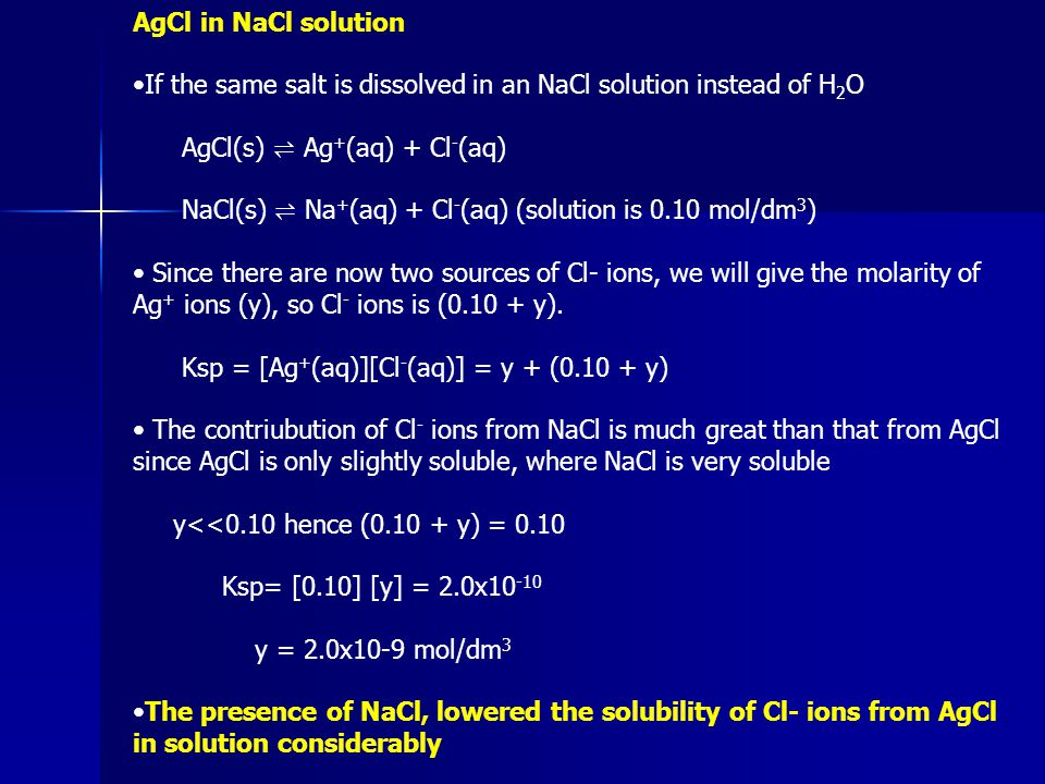 AgCl in NaCl solution •If the same salt is dissolved in an NaCl solution instead of H2O. AgCl(s) ⇌ Ag+(aq) + Cl-(aq)