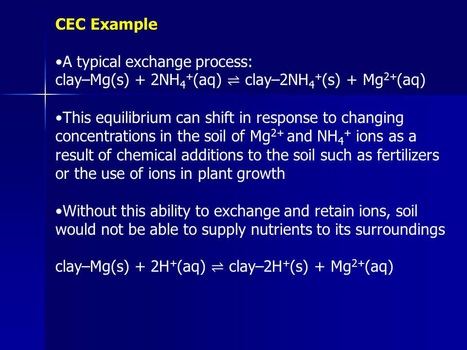 CEC Example •A typical exchange process: clay–Mg(s) + 2NH4+(aq) ⇌ clay–2NH4+(s) + Mg2+(aq)