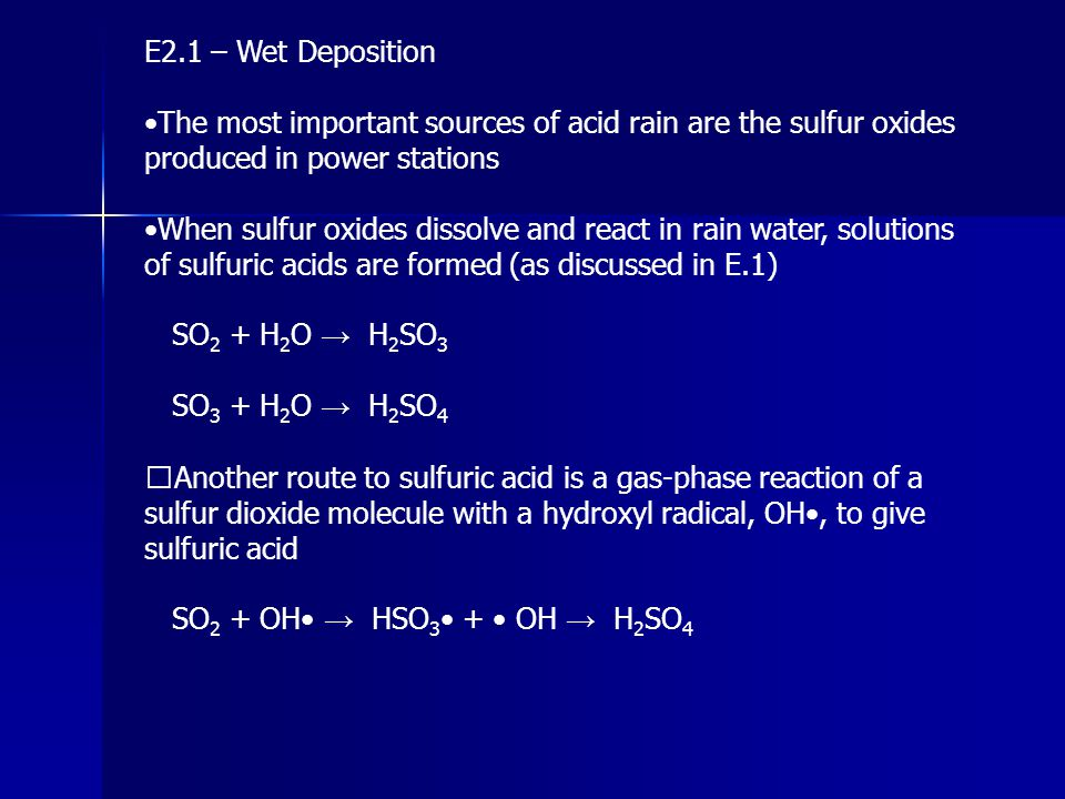 E2.1 – Wet Deposition •The most important sources of acid rain are the sulfur oxides produced in power stations.