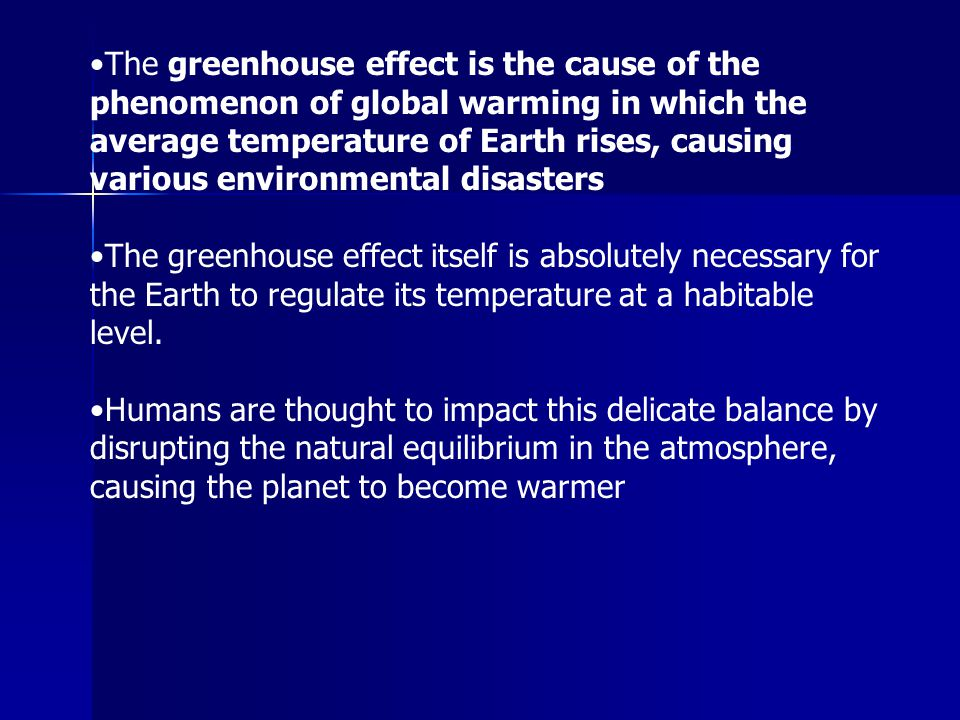 •The greenhouse effect is the cause of the phenomenon of global warming in which the average temperature of Earth rises, causing various environmental disasters