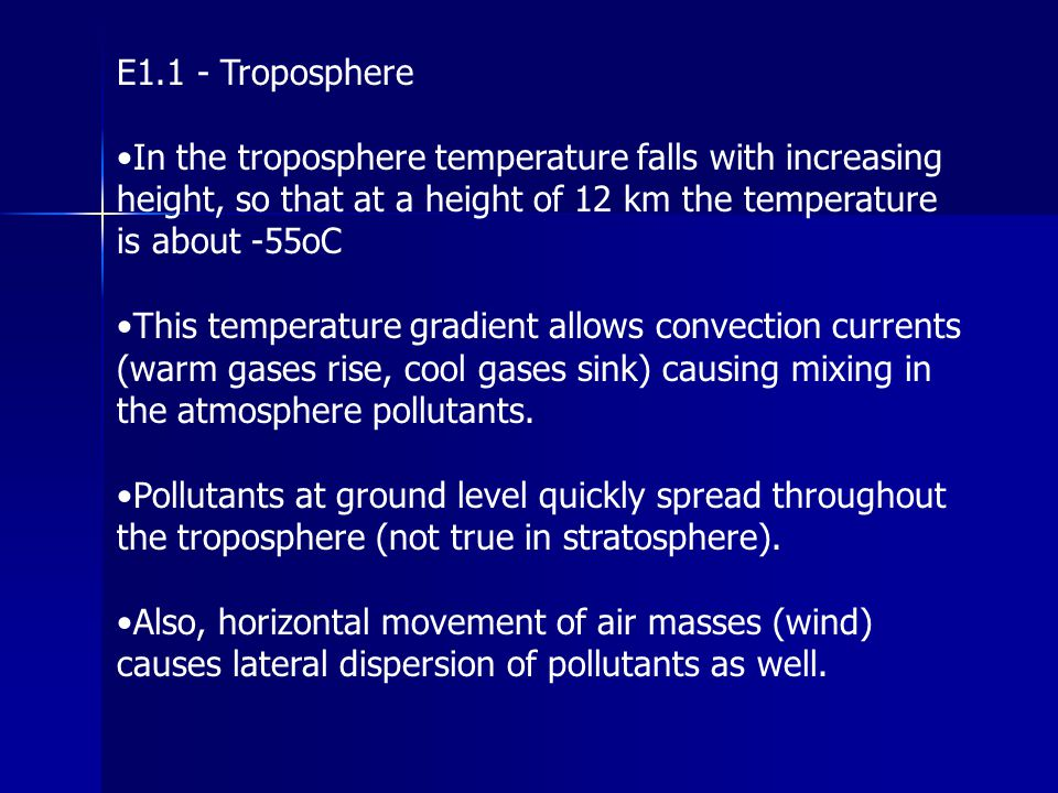 E1.1 - Troposphere •In the troposphere temperature falls with increasing height, so that at a height of 12 km the temperature is about -55oC.