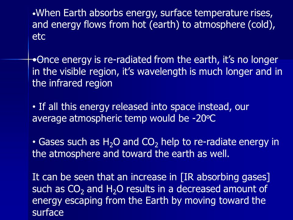 •When Earth absorbs energy, surface temperature rises, and energy flows from hot (earth) to atmosphere (cold), etc