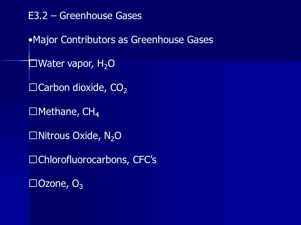E3.2 – Greenhouse Gases •Major Contributors as Greenhouse Gases. Water vapor, H2O. Carbon dioxide, CO2.