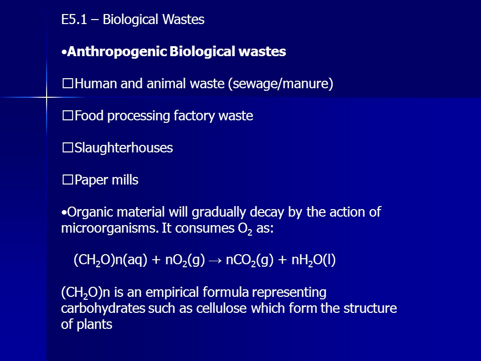 E5.1 – Biological Wastes •Anthropogenic Biological wastes. Human and animal waste (sewage/manure)