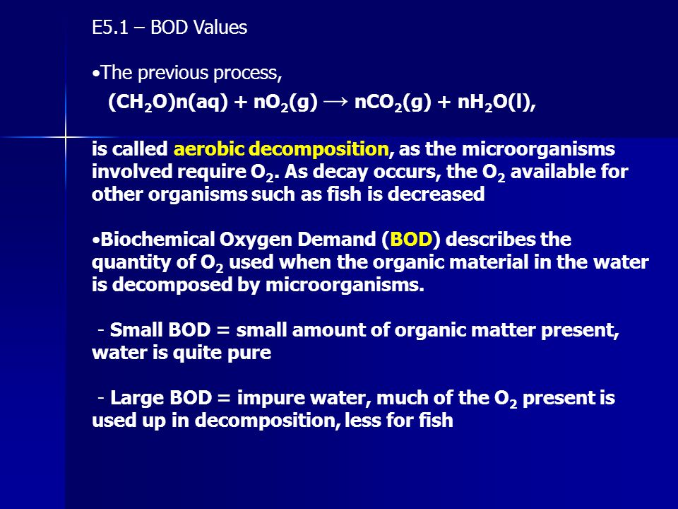 E5.1 – BOD Values •The previous process, (CH2O)n(aq) + nO2(g) → nCO2(g) + nH2O(l),