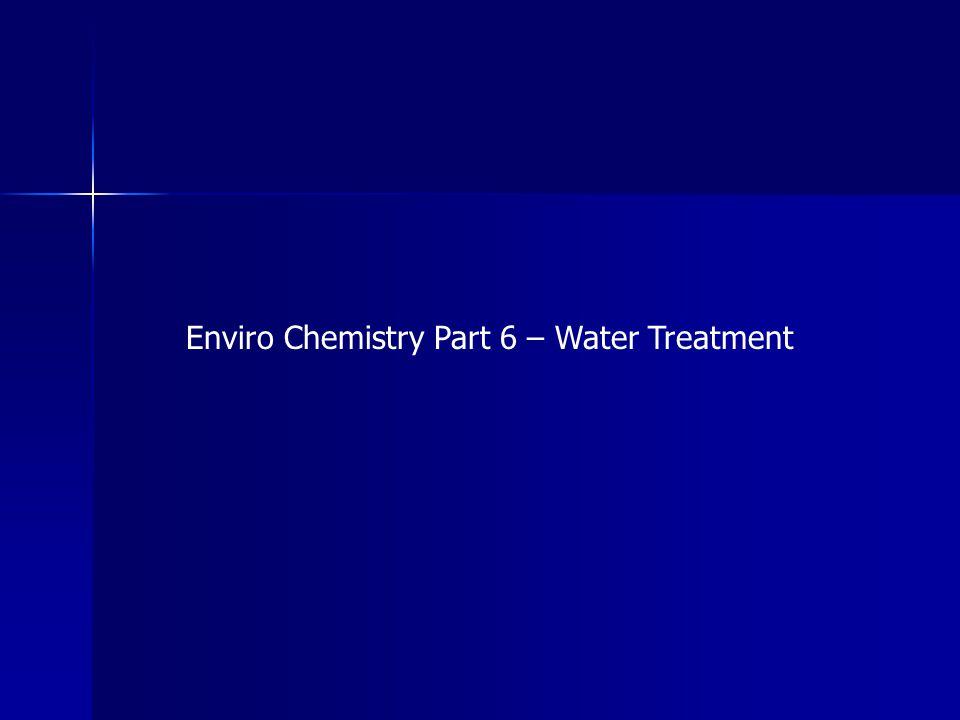 Enviro Chemistry Part 6 – Water Treatment