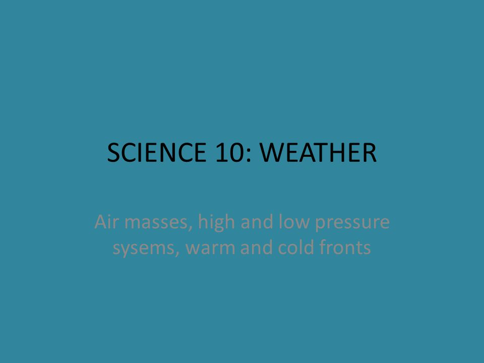 Air masses, high and low pressure sysems, warm and cold fronts