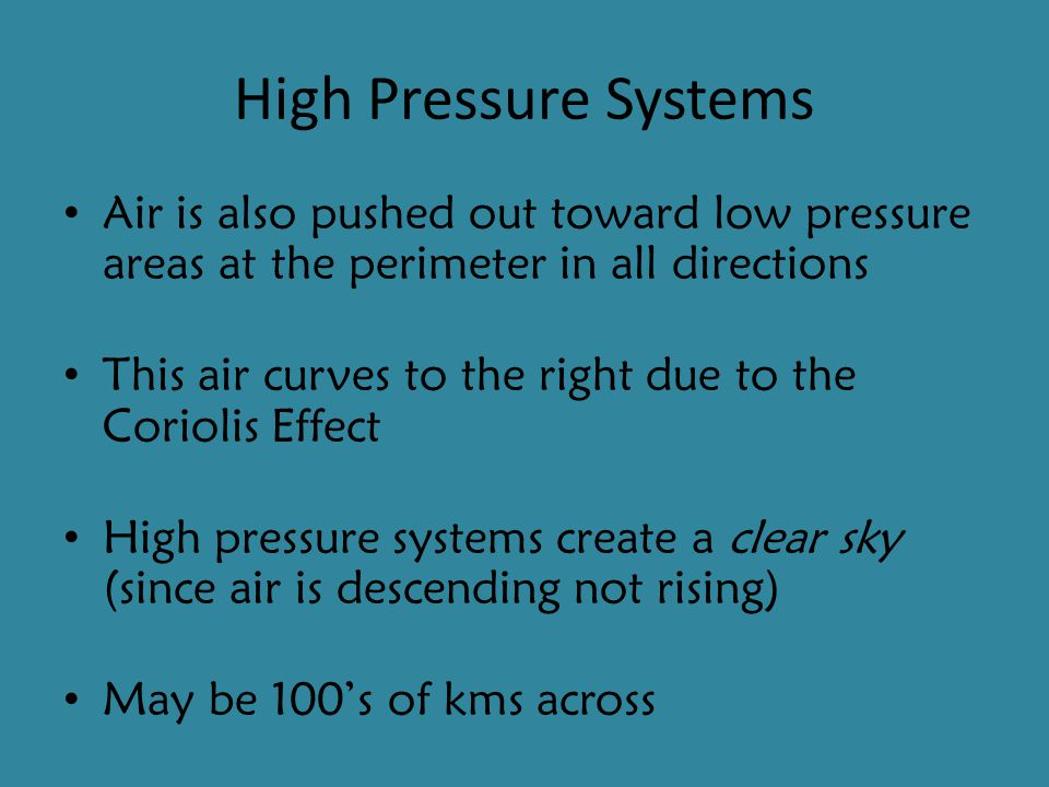 High Pressure Systems Air is also pushed out toward low pressure areas at the perimeter in all directions.