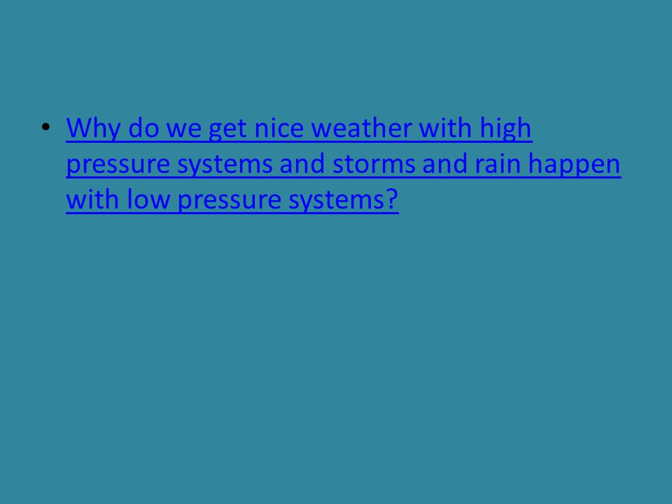 Why do we get nice weather with high pressure systems and storms and rain happen with low pressure systems
