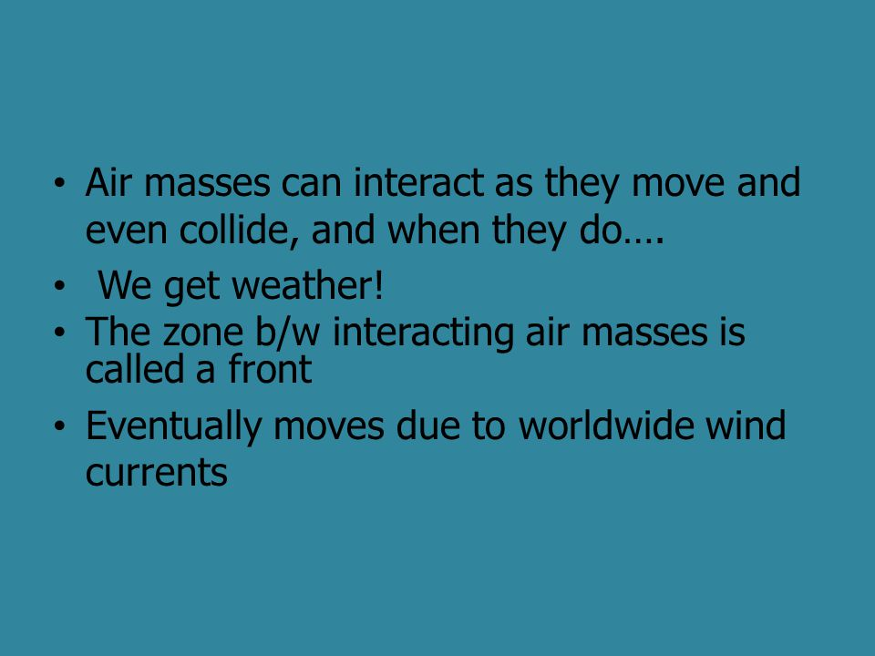 Air masses can interact as they move and even collide, and when they do….