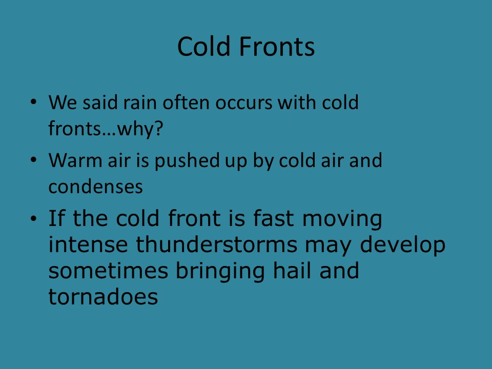 Cold Fronts We said rain often occurs with cold fronts…why