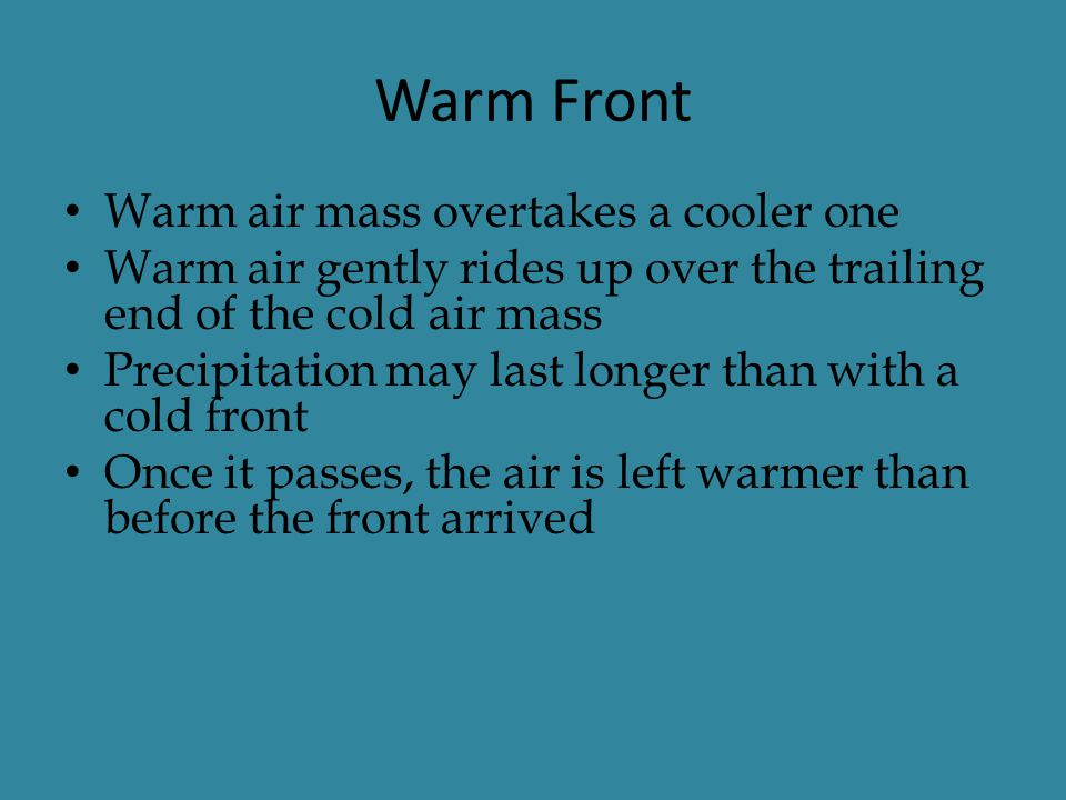 Warm Front Warm air mass overtakes a cooler one