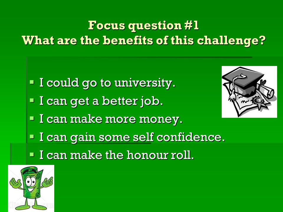 Focus question #1 What are the benefits of this challenge