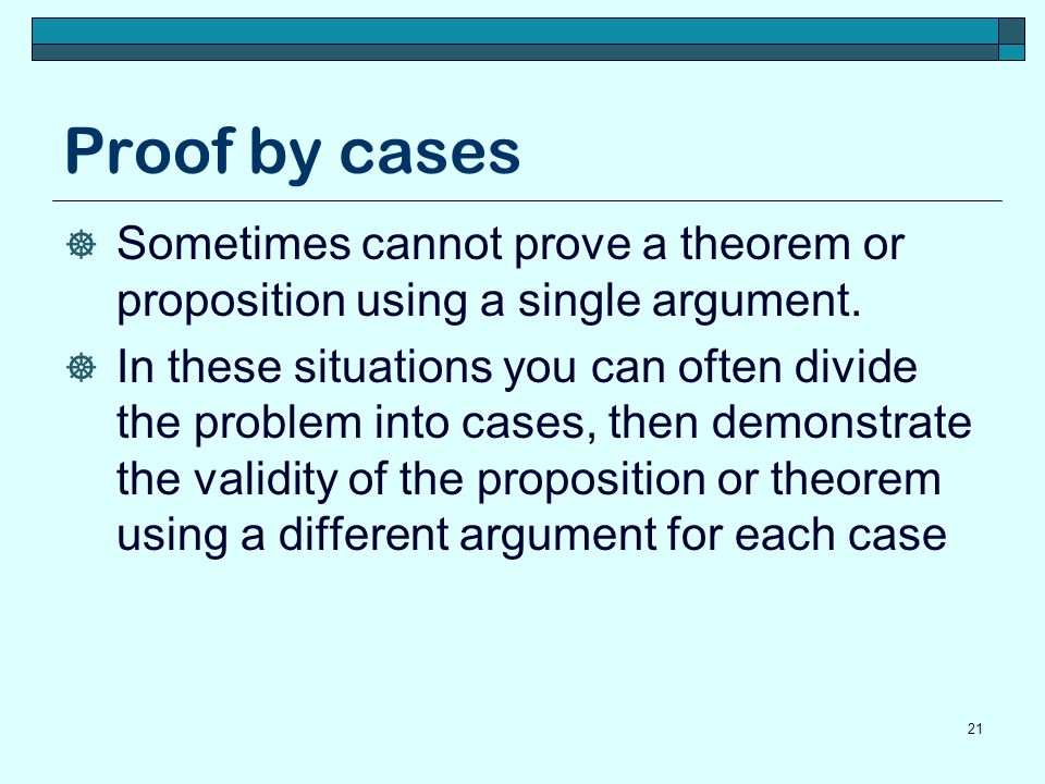 Proof by cases Sometimes cannot prove a theorem or proposition using a single argument.
