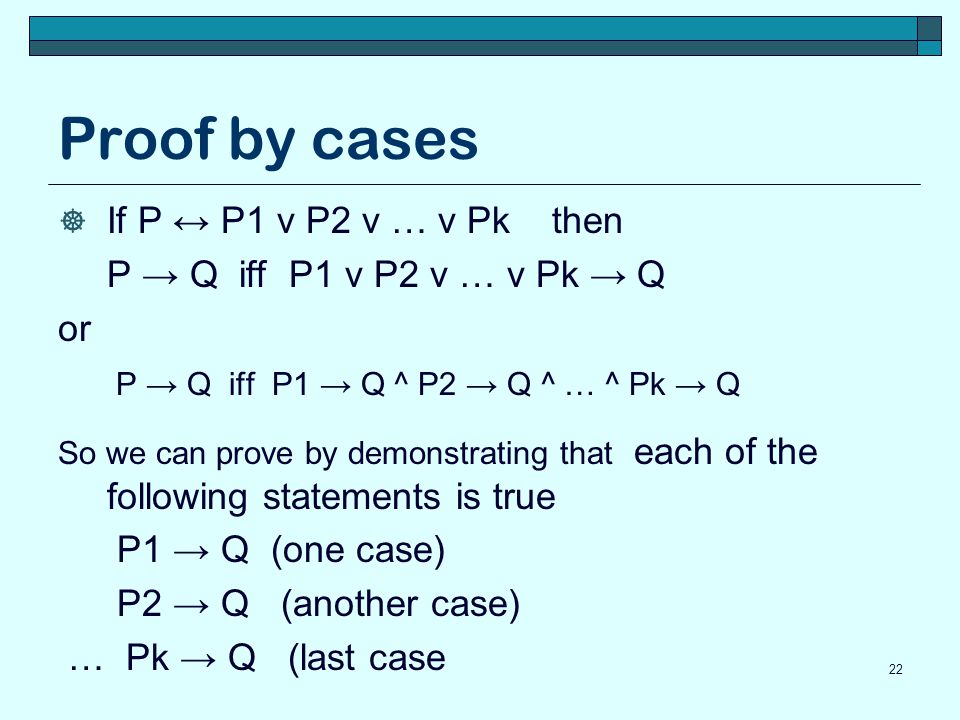 Proof by cases If P ↔ P1 v P2 v … v Pk then
