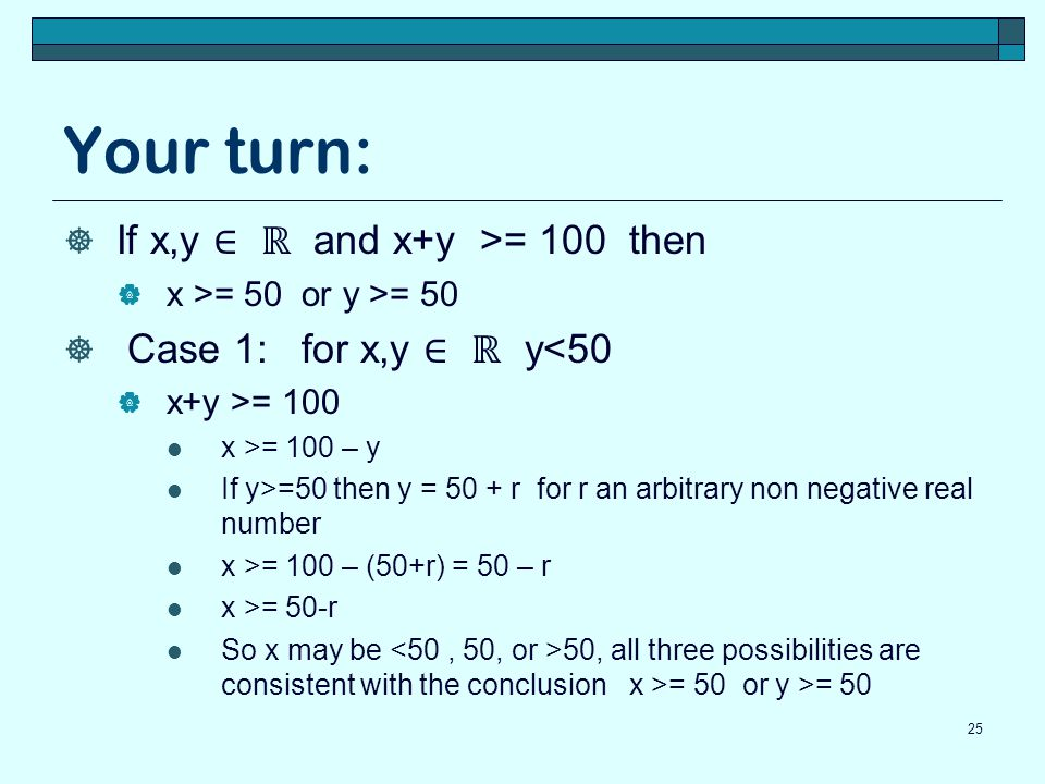 Your turn: If x,y ∈ ℝ and x+y >= 100 then