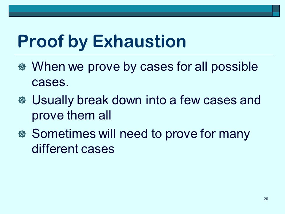Proof by Exhaustion When we prove by cases for all possible cases.